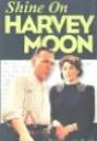 """Shine on Harvey Moon"""