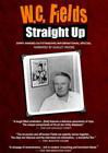 W.C. Fields: Straight Up