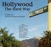 Hollywood the Hard Way